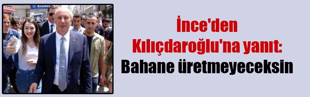 İnce'den Kılıçdaroğlu'na yanıt: Bahane üretmeyeceksin
