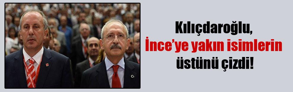 Kılıçdaroğlu, İnce'ye yakın isimlerin üstünü çizdi!