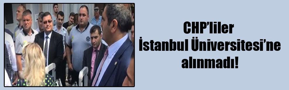 CHP'liler İstanbul Üniversitesi'ne alınmadı!