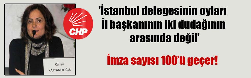 'İstanbul delegesinin oyları İl başkanının iki dudağının arasında değil'