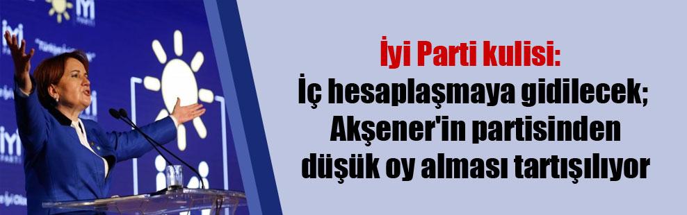 İyi Parti kulisi: İç hesaplaşmaya gidilecek; Akşener'in partisinden düşük oy alması tartışılıyor