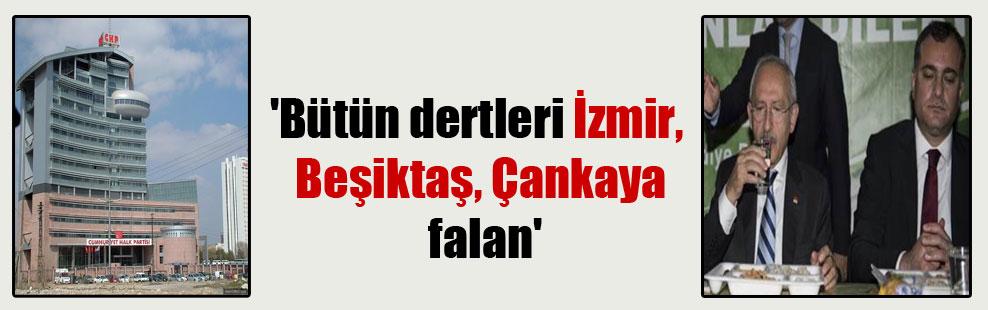'Bütün dertleri İzmir, Beşiktaş Çankaya falan'