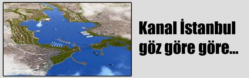 Kanal İstanbul göz göre göre…
