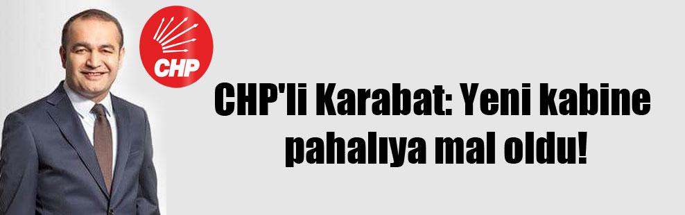 CHP'li Karabat: Yeni kabine pahalıya mal oldu!