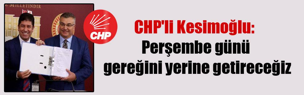 CHP'li Kesimoğlu: Perşembe günü gereğini yerine getireceğiz