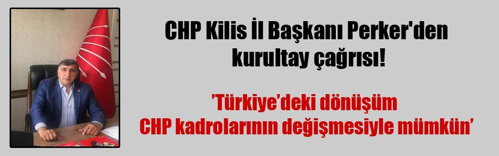 CHP Kilis İl Başkanı Perker'den kurultay çağrısı!
