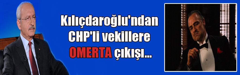 Kılıçdaroğlu'ndan CHP'li vekillere OMERTA çıkışı…