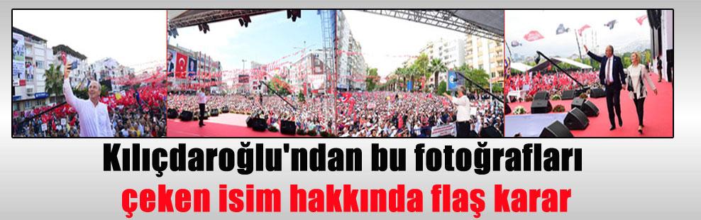 Kılıçdaroğlu'ndan bu fotoğrafları çeken isim hakkında flaş karar