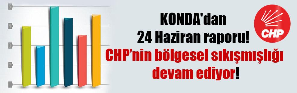 KONDA'dan 24 Haziran raporu! CHP'nin bölgesel sıkışmışlığı devam ediyor!
