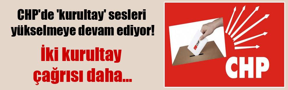 CHP'de 'kurultay' sesleri yükselmeye devam ediyor!