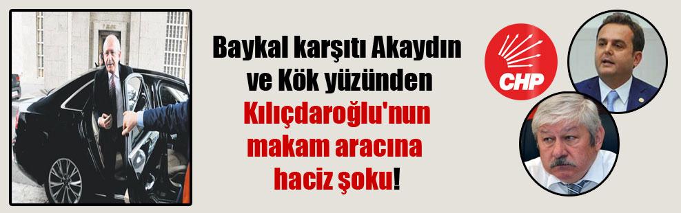 Baykal karşıtı Akaydın ve Kök yüzünden Kılıçdaroğlu'nun makam aracına haciz şoku!