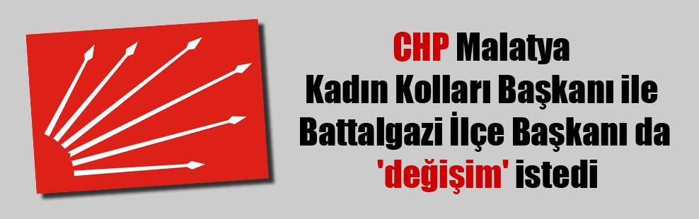 CHP Malatya Kadın Kolları Başkanı ile Battalgazi İlçe Başkanı da 'değişim' istedi