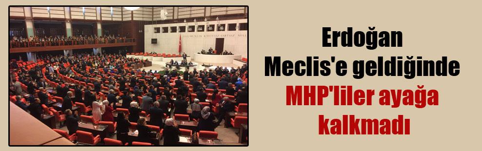 Erdoğan Meclis'e geldiğinde MHP'liler ayağa kalkmadı