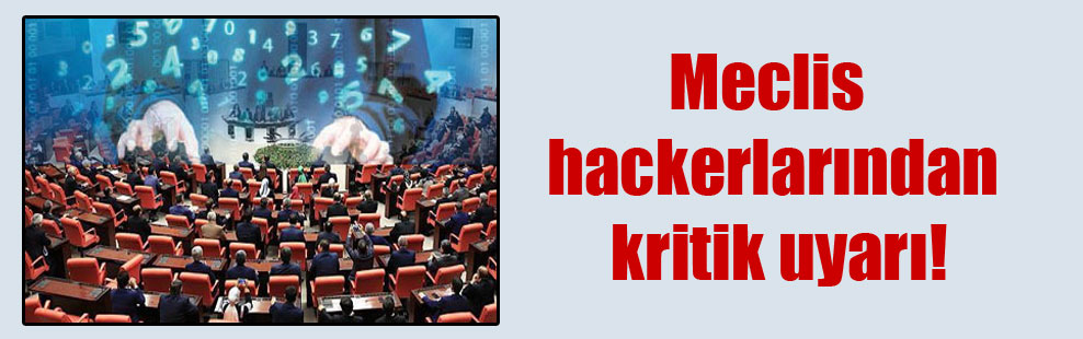 Meclis hackerlarından kritik uyarı!