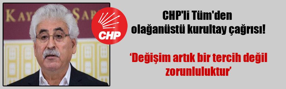 CHP'li Tüm'den olağanüstü kurultay çağrısı!