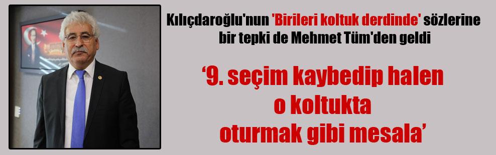 Kılıçdaroğlu'nun 'Birileri koltuk derdinde' sözlerine bir tepki de Mehmet Tüm'den geldi