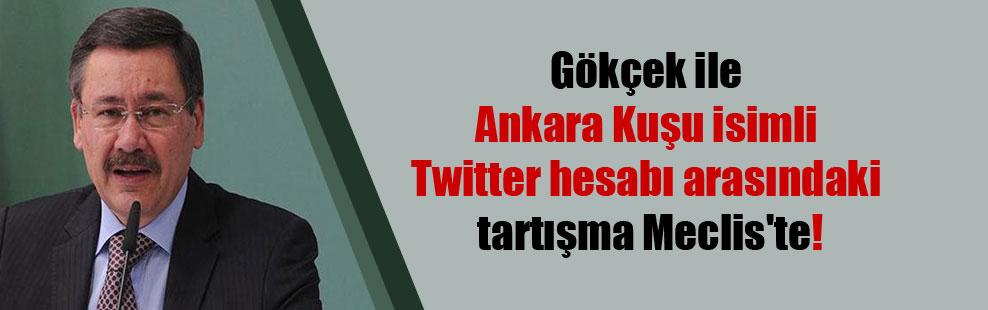 Gökçek ile Ankara Kuşu isimli Twitter hesabı arasındaki tartışma Meclis'te!