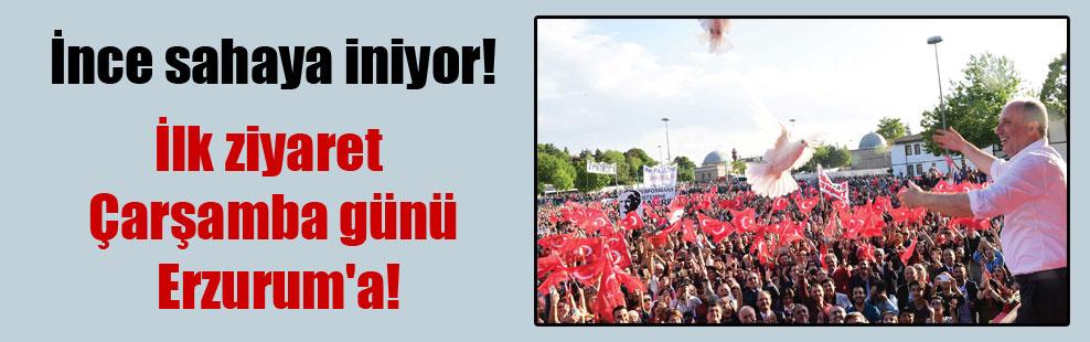 İnce sahaya iniyor! İlk ziyaret Çarşamba günü Erzurum'a!