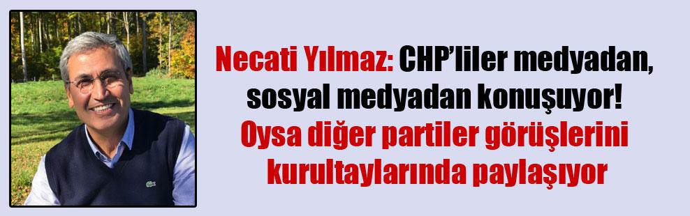 Necati Yılmaz: CHP'liler medyadan, sosyal medyadan konuşuyor! Oysa diğer partiler görüşlerini kurultaylarında paylaşıyor