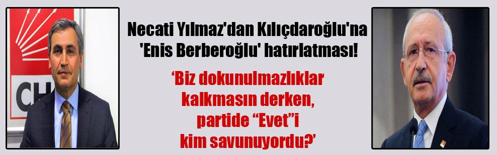 Necati Yılmaz'dan Kılıçdaroğlu'na 'Enis Berberoğlu' hatırlatması!