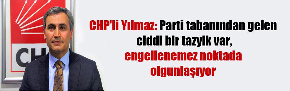 CHP'li Yılmaz: Parti tabanından gelen ciddi bir tazyik var, engellenemez noktada olgunlaşıyor