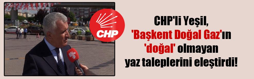 CHP'li Yeşil, 'Başkent Doğal Gaz'ın 'doğal' olmayan yaz taleplerini eleştirdi!