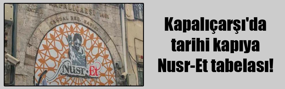 Kapalıçarşı'da tarihi kapıya Nusr-Et tabelası!