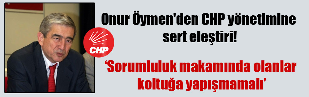 Onur Öymen'den CHP yönetimine sert eleştiri!