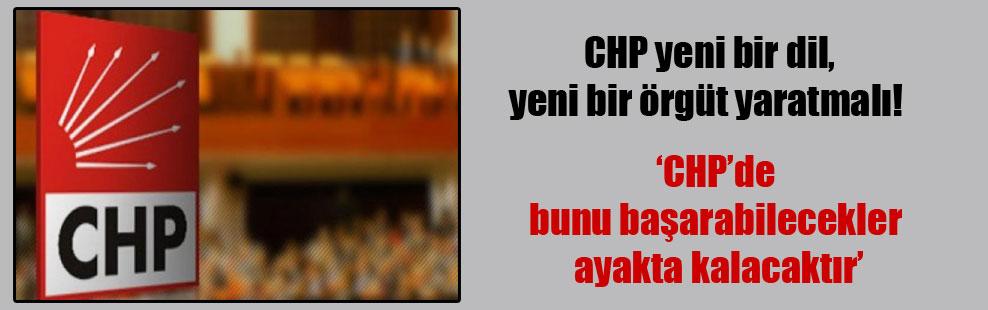 CHP yeni bir dil, yeni bir örgüt yaratmalı!