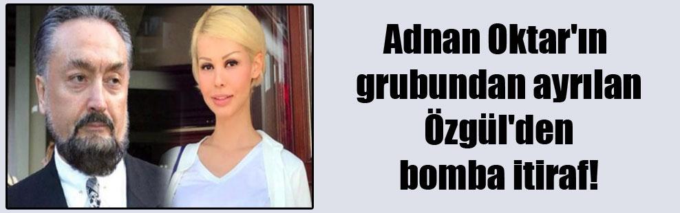 Adnan Oktar'ın grubundan ayrılan Özgül'den bomba itiraf!