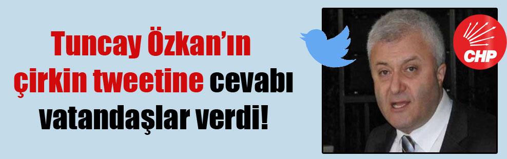 Tuncay Özkan'ın çirkin tweetine cevabı vatandaşlar verdi!