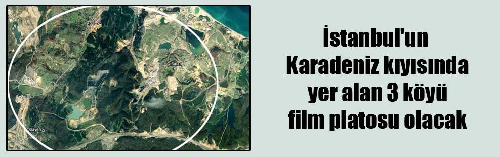 İstanbul'un Karadeniz kıyısında yer alan 3 köyü film platosu olacak