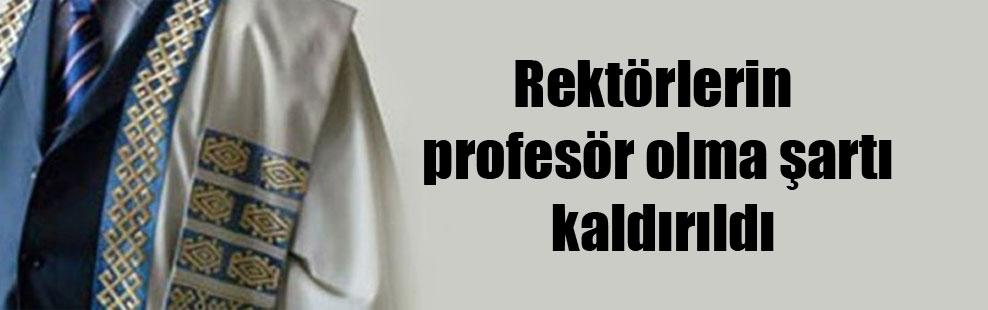 Rektörlerin profesör olma şartı kaldırıldı