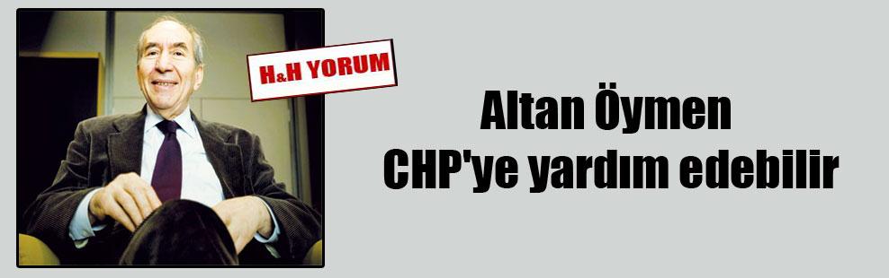 Altan Öymen CHP'ye yardım edebilir