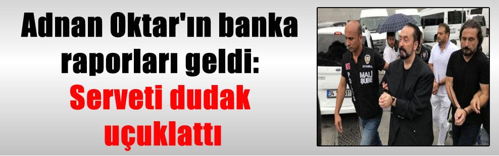 Adnan Oktar'ın banka raporları geldi: Serveti dudak uçuklattı