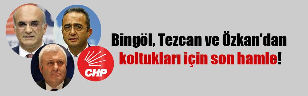 Bingöl, Tezcan ve Özkan'dan koltukları için son hamle!