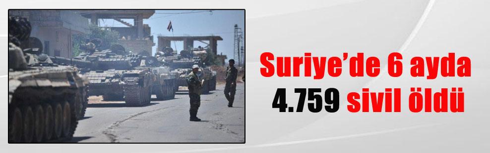 Suriye'de 6 ayda 4.759 sivil öldü