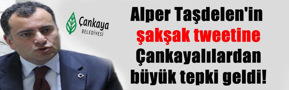 Alper Taşdelen'in şakşak tweetine Çankayalılardan büyük tepki geldi!