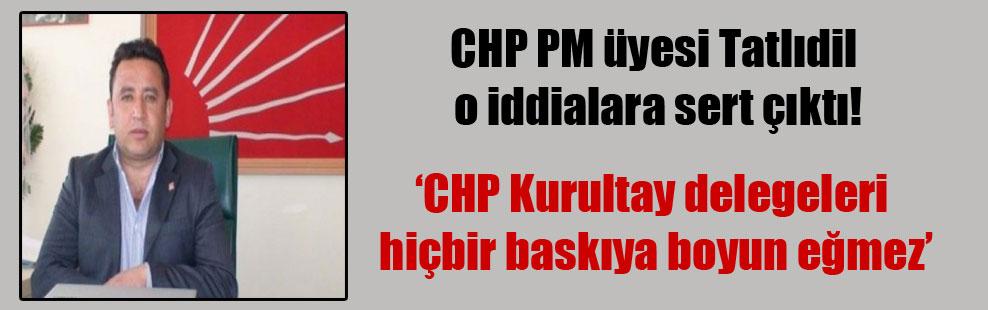 CHP PM üyesi Tatlıdil o iddialara sert çıktı!