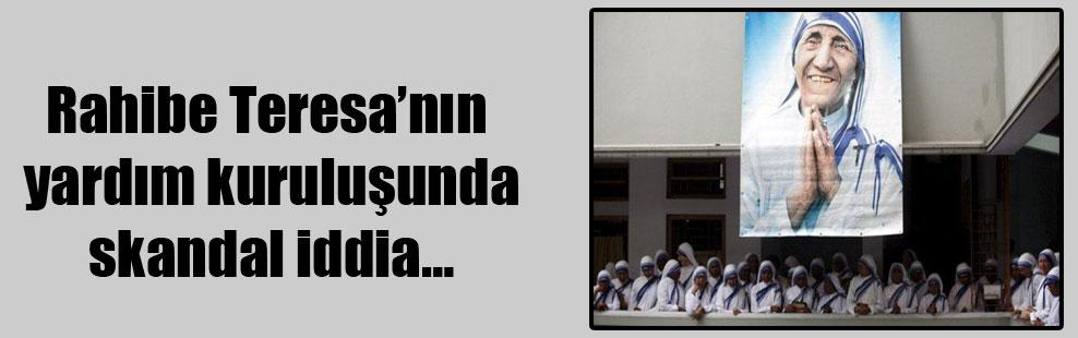 Rahibe Teresa'nın yardım kuruluşunda skandal iddia…