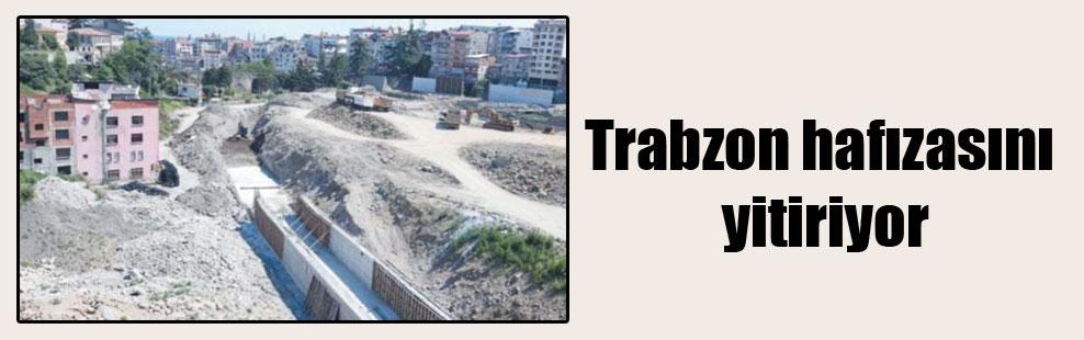 Trabzon hafızasını yitiriyor
