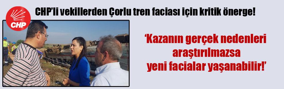 CHP'li vekillerden Çorlu tren faciası için kritik önerge!
