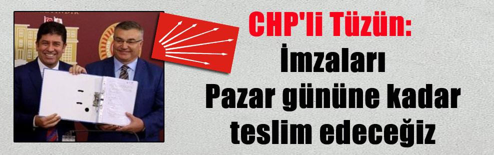 CHP'li Tüzün: İmzaları Pazar gününe kadar teslim edeceğiz