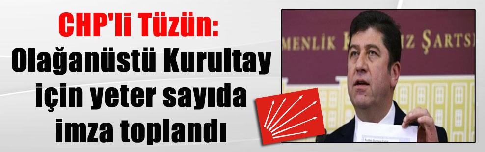 CHP'li Tüzün: Olağanüstü Kurultay için yeter sayıda imza toplandı