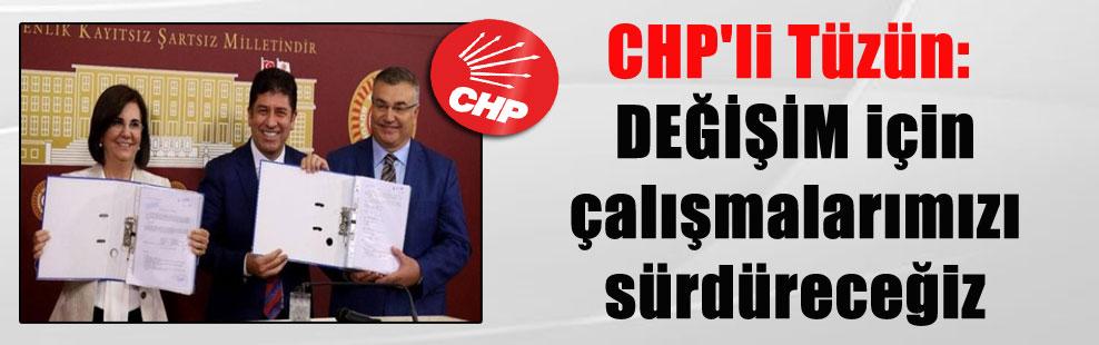 CHP'li Tüzün: DEĞİŞİM için çalışmalarımızı sürdüreceğiz