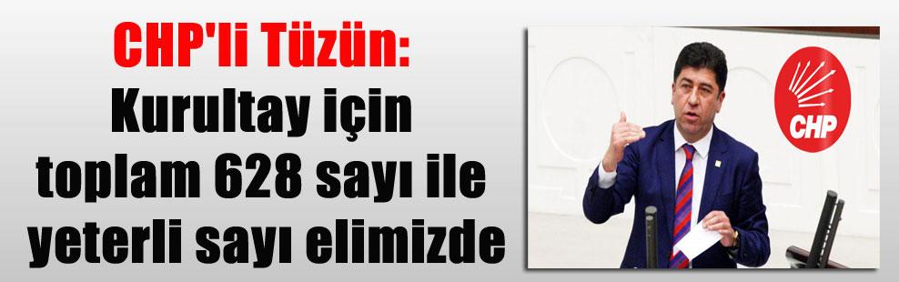 CHP'li Tüzün: Kurultay için toplam 628 sayı ile yeterli sayı elimizde