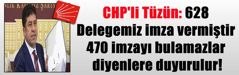 CHP'li Tüzün: 628 Delegemiz imza vermiştir 470 imzayı bulamazlar diyenlere duyurulur!