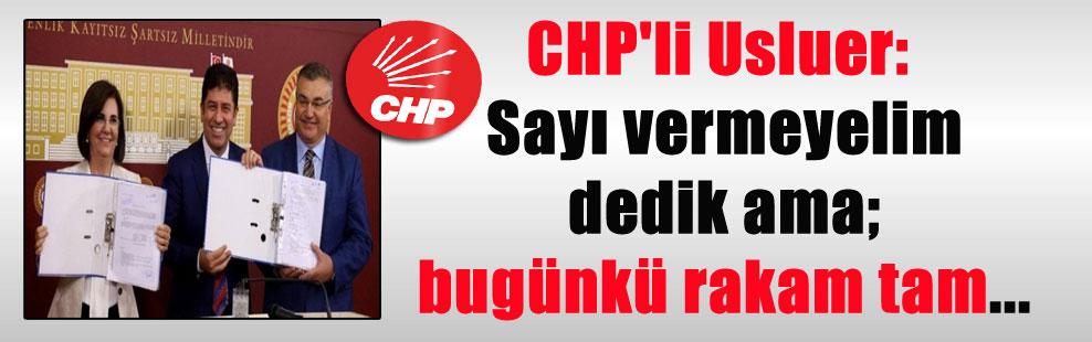 CHP'li Usluer: Sayı vermeyelim dedik ama; bugünkü rakam tam…