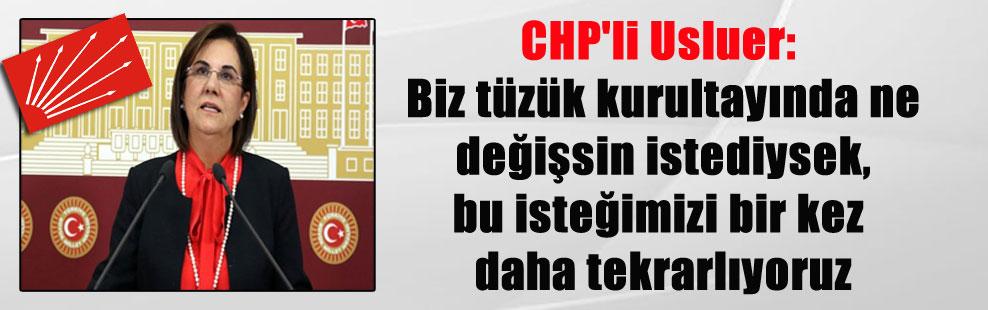 CHP'li Usluer: Biz tüzük kurultayında ne değişsin istediysek, bu isteğimizi bir kez daha tekrarlıyoruz