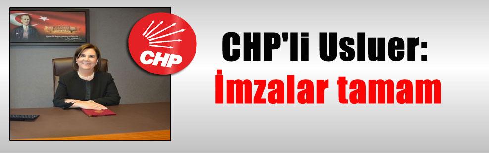 CHP'li Usluer: İmzalar tamam